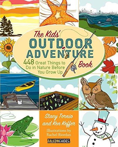 Kids' Outdoor Adventure Book: 448 Great Things to Do in Nature Before You Grow Up by Globe Pequot Press