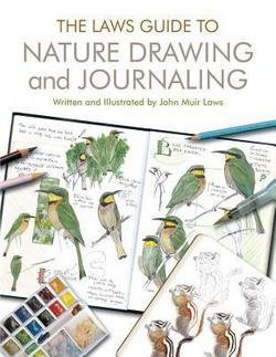 Laws Guide to Nature Drawing and Journaling, The 1st Edition by John Muir Laws Nature Books for Kids